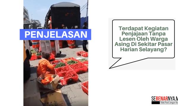 kegiatan penjajaan tanpa lesen warga asing di pasar harian selayang adalah video lama yang ditularkan semula