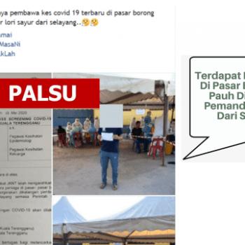 dakwaan terdapat kes covid 19 di pasar borong gong pauh dibawa oleh pemandu lori sayur dari selayang adalah tidak benar