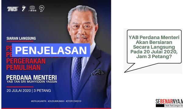 perutusan khas yab perdana menteri perkembangan terkini pkpp akan bersiaran secara langsung pada 20 julai 2020 jam 4 petang bukan 3 petang