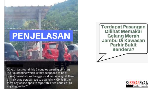 2 individu dilihat memakai gelang merah jambu di kawasan parkir bukit bendera bukan berstatus pus covid 19